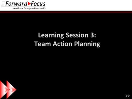 Learning Session 3: Team Action Planning. What have we learned about process and outcome metrics? How can we work together on the consent process as our.
