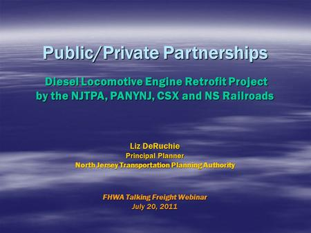 Public/Private Partnerships Diesel Locomotive Engine Retrofit Project Diesel Locomotive Engine Retrofit Project by the NJTPA, PANYNJ, CSX and NS Railroads.