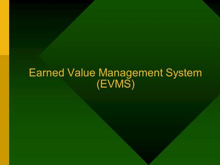 Earned Value Management System (EVMS). Given: –total budget of $100,000 –12 month effort –produce 20 units Status: –spent to date: $64,000 –time elapsed: