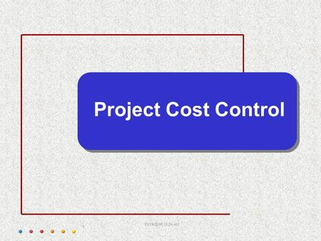 10/19/2015 12:26 AM 1 Project Cost Control. 10/19/2015 12:26 AM 2  Controlling involves making sure that the results achieved are in line with the planned.