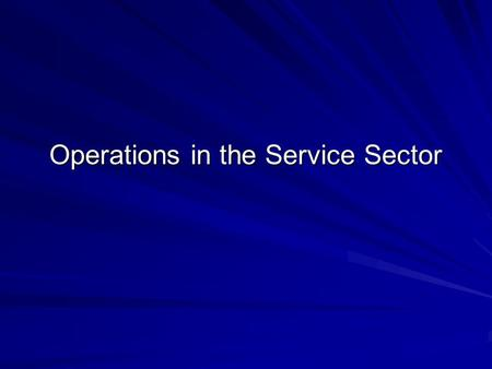 Operations in the Service Sector. Characteristics of Goods Tangible product Consistent product definition Production usually separate from consumption.