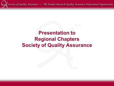 Presentation to Regional Chapters Society of Quality Assurance.