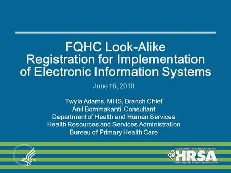 FQHC Look-Alike Registration for Implementation of Electronic Information Systems June 16, 2010 Twyla Adams, MHS, Branch Chief Anil Bommakanti, Consultant.