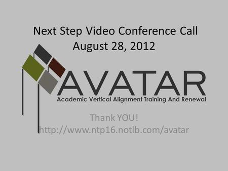 Next Step Video Conference Call August 28, 2012 Thank YOU!
