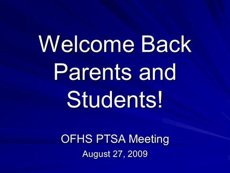 Welcome Back Parents and Students! OFHS PTSA Meeting August 27, 2009.