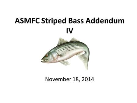 ASMFC Striped Bass Addendum IV November 18, 2014.