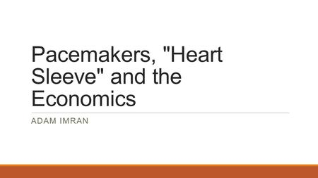 Pacemakers, Heart Sleeve and the Economics