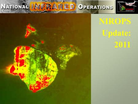 NIROPS Update: 2011. The NIFC National Infrared Program strives to provide the best possible imagery for the widest applications The aircraft platforms.