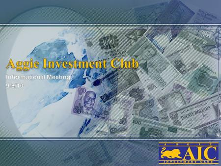 Our Mission for AIC To teach the nuts and bolts of investing so that our members can make wise self-directed investments Expose our members to the various.
