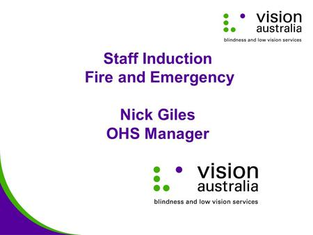 Staff Induction Fire and Emergency Nick Giles OHS Manager.