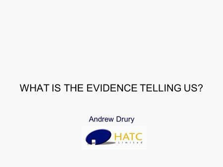 WHAT IS THE EVIDENCE TELLING US? Andrew Drury. HATC Involvement 1998 –Guide to Standards & Quality (National Housing Federation) Parker Morris & Design.