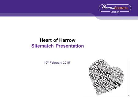 1 Heart of Harrow Sitematch Presentation 10 th February 2015.