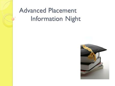 Advanced Placement Information Night. Tonight's Program Benefits of AP College Expectations Student Perspective Parent Perspective Pre-AP Expectations.