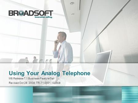 Using Your Analog Telephone M6 Release 7.1 Business Feature Set Revised Oct 28, 2008 TR-71-0001-102808.