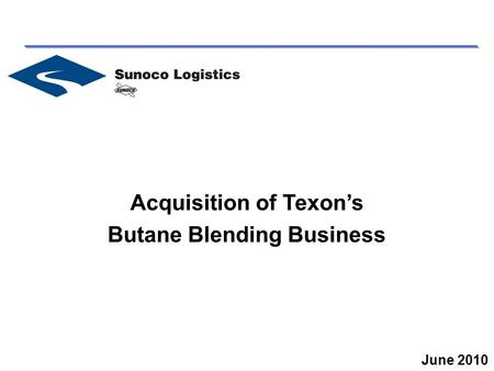 Acquisition of Texon's Butane Blending Business June 2010.