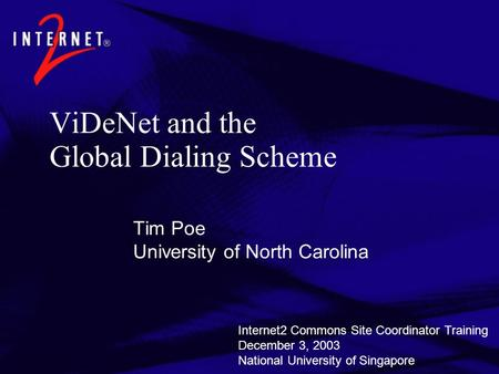 ViDeNet and the Global Dialing Scheme Tim Poe University of North Carolina Internet2 Commons Site Coordinator Training December 3, 2003 National University.