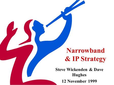 Narrowband & IP Strategy Steve Wickenden & Dave Hughes 12 November 1999.