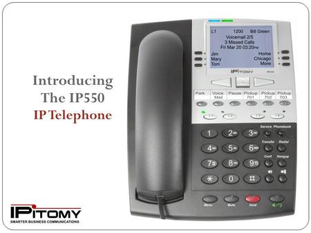 Introducing The IP550 IP Telephone. What to expect from your new IPitomy IP telephone system The IPitomy system has many of the same features of traditional.