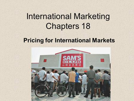 International Marketing Chapters 18 Pricing for International Markets.
