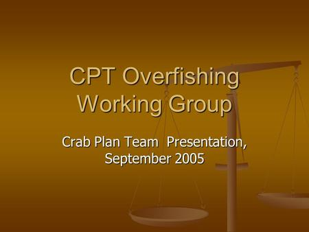 CPT Overfishing Working Group Crab Plan Team Presentation, September 2005.