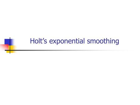 Holt's exponential smoothing. Holt's Exponential smoothing Holt's two parameter exponential smoothing method is an extension of simple exponential smoothing.