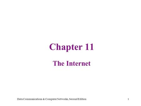 Data Communications & Computer Networks, Second Edition1 Chapter 11 The Internet.