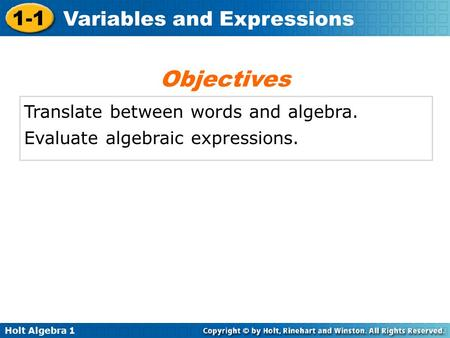Holt Algebra 1 1-1 Variables and Expressions Translate between words and algebra. Evaluate algebraic expressions. Objectives.