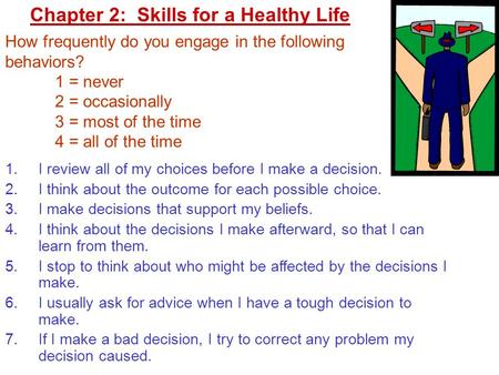 Copyright © by Holt, Rinehart and Winston. All rights reserved. Chapter 2: Skills for a Healthy Life 1.I review all of my choices before I make a decision.