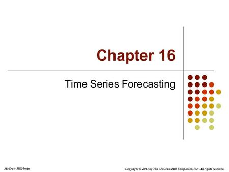 Copyright © 2011 by The McGraw-Hill Companies, Inc. All rights reserved. McGraw-Hill/Irwin Time Series Forecasting Chapter 16.
