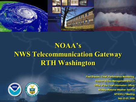 NOAA's NWS Telecommunication Gateway RTH Washington Fred Branski, Chief, Performance Monitoring, Support & Data Management Branch Office of the Chief Information.