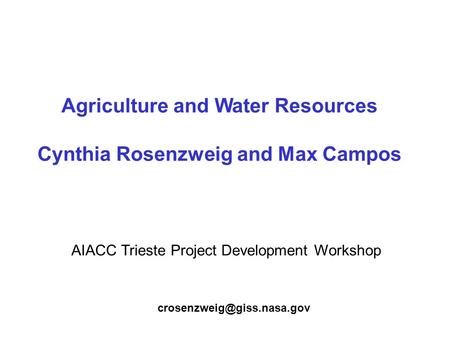 Agriculture and Water Resources Cynthia Rosenzweig and Max Campos AIACC Trieste Project Development Workshop