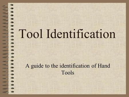 Tool Identification A guide to the identification of Hand Tools.