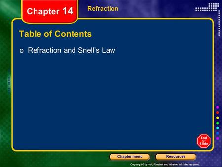 Copyright © by Holt, Rinehart and Winston. All rights reserved. ResourcesChapter menu Refraction Chapter 14 Table of Contents oRefraction and Snell's Law.