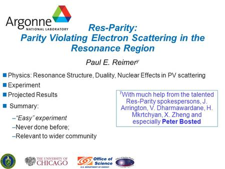 Res-Parity: Parity Violating Electron Scattering in the Resonance Region Paul E. Reimer y Peter Bosted y With much help from the talented Res-Parity spokespersons,