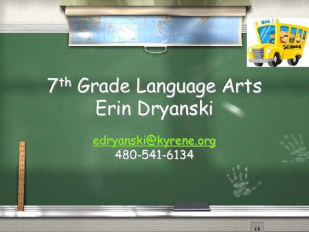 7 th Grade Language Arts Erin Dryanski 480-541-6134 480-541-6134.