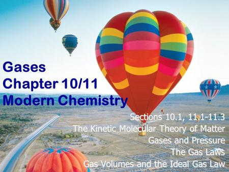 Chapter 8 Section 1 Describing Chemical Reactions p. 261-275 1 Gases Chapter 10/11 Modern Chemistry Sections 10.1, 11.1-11.3 The Kinetic Molecular Theory.