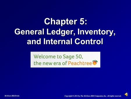 Chapter 5: General Ledger, Inventory, and Internal Control Chapter 5: General Ledger, Inventory, and Internal Control Copyright © 2014 by The McGraw-Hill.