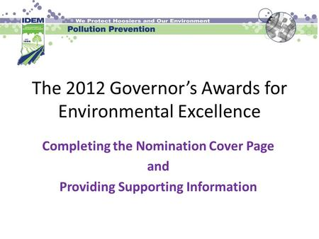 The 2012 Governor's Awards for Environmental Excellence Completing the Nomination Cover Page and Providing Supporting Information.