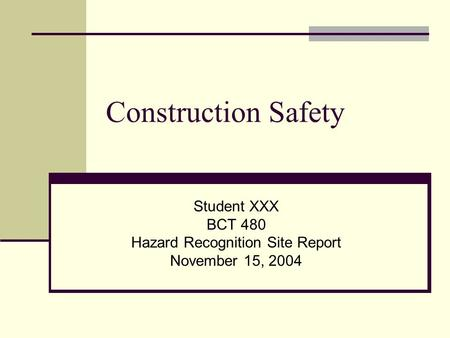 Construction Safety Student XXX BCT 480 Hazard Recognition Site Report November 15, 2004.
