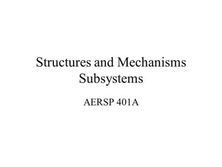 Structures and Mechanisms Subsystems AERSP 401A. Introduction to Structural Estimation Primary Structure: load-bearing structure of the spacecraft Secondary.