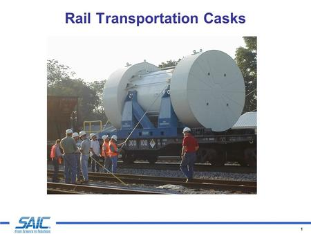1 Rail Transportation Casks. 2 Testing of Transportation Casks  To be certified, transportation casks must demonstrate that they must remain airtight.