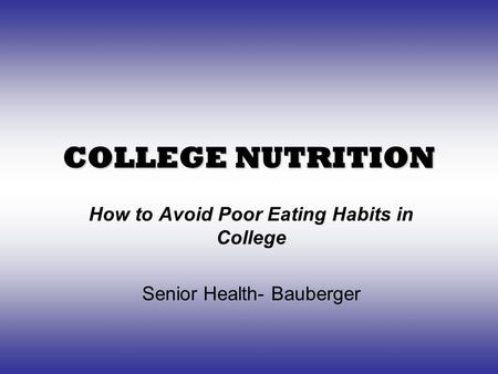 COLLEGE NUTRITION How to Avoid Poor Eating Habits in College Senior Health- Bauberger.