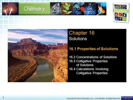 16.1 Properties of Solutions > 1 Copyright © Pearson Education, Inc., or its affiliates. All Rights Reserved. Chapter 16 Solutions 16.1 Properties of Solutions.