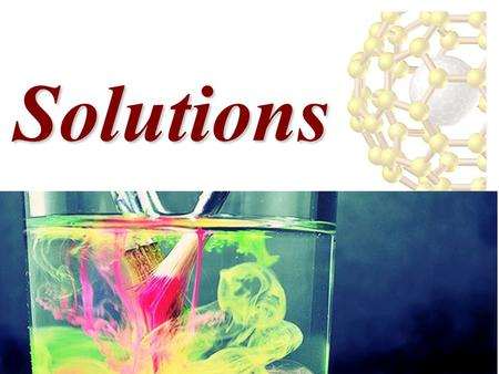 Solutions. Various Types of Solutions Example State of SolutionState of Solute State of Solvent Air, natural gasGas Vodka, antifreezeLiquid BrassSolid.