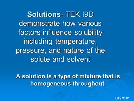 Solutions- TEK I9D demonstrate how various factors influence solubility including temperature, pressure, and nature of the solute and solvent A solution.