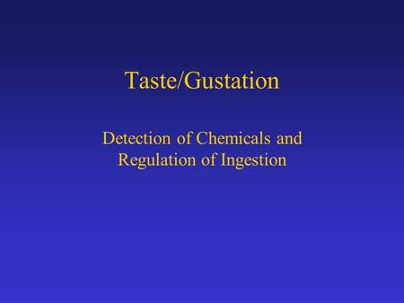 Taste/Gustation Detection of Chemicals and Regulation of Ingestion.