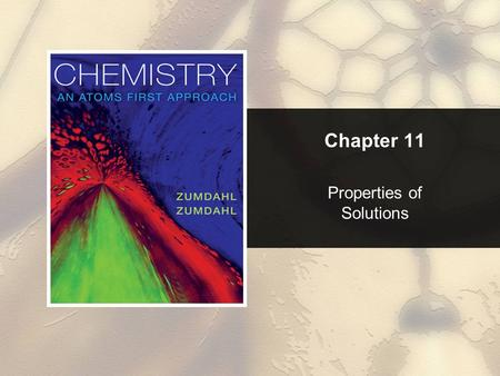 Chapter 11 Properties of Solutions. Chapter 11 Table of Contents Copyright © Cengage Learning. All rights reserved 2 11.1 Solution Composition 11.2 The.