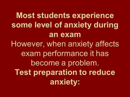 Most students experience some level of anxiety during an exam However, when anxiety affects exam performance it has become a problem. Test preparation.