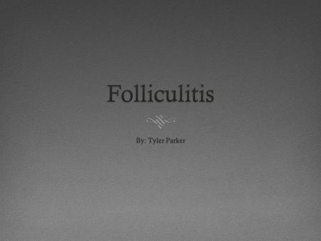 Folliculitis  Folliculitis is an inflammation of hair follicles.  Folliculitis can occur anywhere on the body.  Most commonly forms when hairs are.