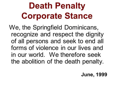 Death Penalty Corporate Stance We, the Springfield Dominicans, recognize and respect the dignity of all persons and seek to end all forms of violence in.